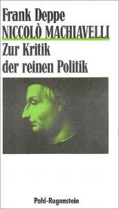 Frank Deppe: Niccolo Machiavelli - Zur Kritik der reinen Politik
