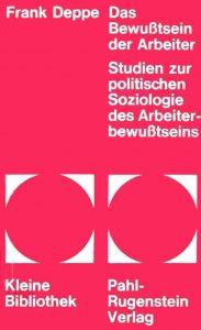 Frank Deppe. Das Bewußtsein der Arbeiter. Studien zur politischen Soziologie des Arbeiterbewußtseins