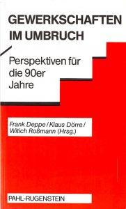 Frank Deppe u.a., 1989: Gewerkschaften im Umbruch - Perspektiven für die 90er Jahre
