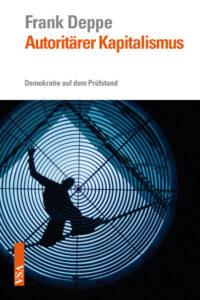 Frank Deppe: Autoritärer Kapitalismus